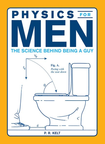 Physics for Men : The Science Behind Being a Guy