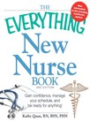 The Everything New Nurse Book, 2nd Edition : Gain confidence, manage your schedule, and be ready for anything!