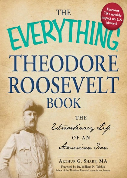 The Everything Theodore Roosevelt Book : The extraordinary life of an American icon