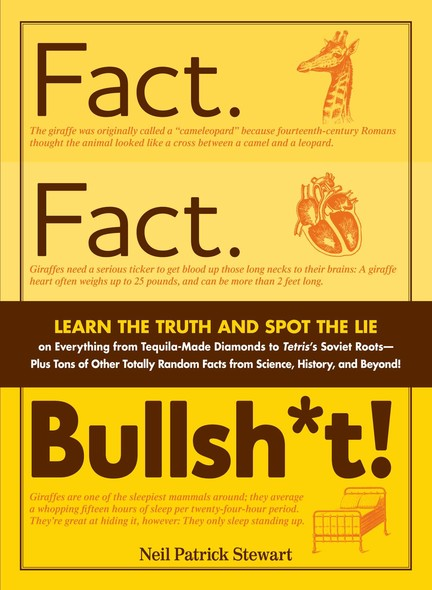 Fact. Fact. Bullsh*t! : Learn the Truth and Spot the Lie on Everything from Tequila-Made Diamonds to Tetris's Soviet Roots - Plus Tons of Other Totally Random Facts from Science, History and Beyond!