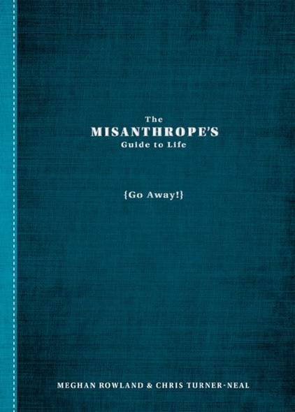 The Misanthrope's Guide to Life : (Go Away!)