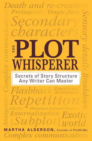The Plot Whisperer : Secrets of Story Structure Any Writer Can Master