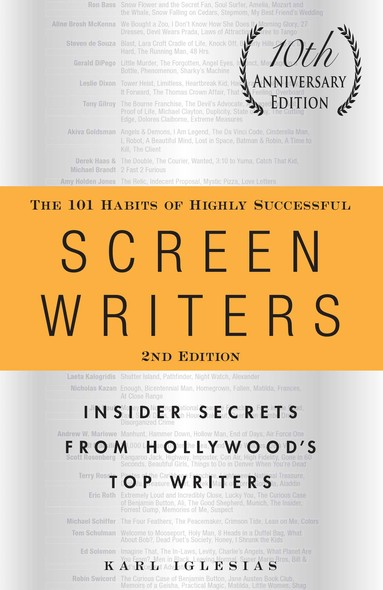 The 101 Habits of Highly Successful Screenwriters, 10th Anniversary Edition : Insider Secrets from Hollywood's Top Writers