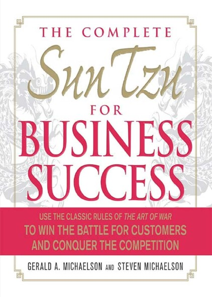 The Complete Sun Tzu for Business Success : Use the Classic Rules of The Art of War to Win the Battle for Customers and Conquer the Competition