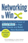 Networking to Win : How to Use the Power of Social Media to Sign New Clients and Build New Business