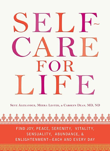 Self-Care for Life : Find Joy, Peace, Serenity, Vitality, Sensuality, Abundance, and Enlightenment - Each and Every Day