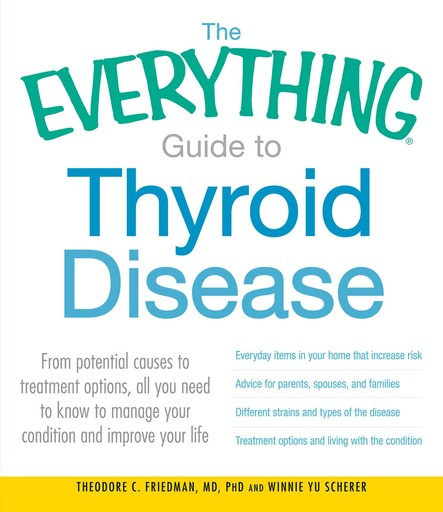 The Everything Guide to Thyroid Disease : From potential causes to treatment options, all you need to know to manage your condition and improve your life