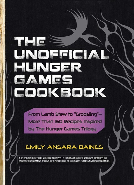 "The Unofficial Hunger Games Cookbook : From Lamb Stew to ""Groosling"" - More than 150 Recipes Inspired by The Hunger Games Trilogy"