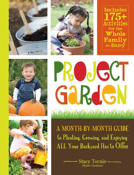 Project Garden : A Month-by-Month Guide to Planting, Growing, and Enjoying ALL Your Backyard Has to Offer