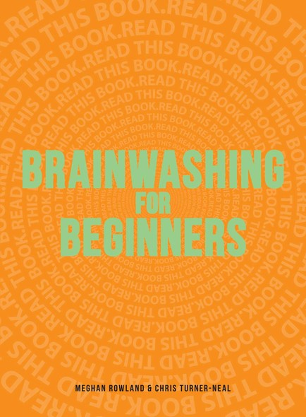 Brainwashing for Beginners : Read This Book. Read This Book. Read This Book.