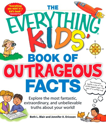 The Everything KIDS' Book of Outrageous Facts : Explore the most fantastic, extraordinary, and unbelievable truths about your world!