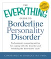 The Everything Guide to Borderline Personality Disorder : Professional, reassuring advice for coping with the disorder and breaking the destructive cycle