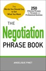 The Negotiation Phrase Book : The Words You Should Say to Get What You Want
