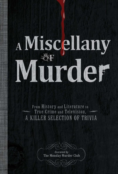 A Miscellany of Murder : From History and Literature to True Crime and Television, a Killer Selection of Trivia