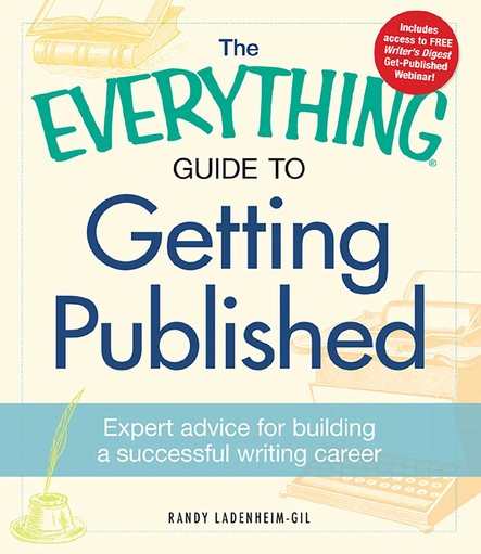 The Everything Guide to Getting Published : Expert advice for building a successful writing career