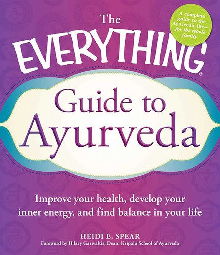 The Everything Guide to Ayurveda : Improve your health, develop your inner energy, and find balance in your life