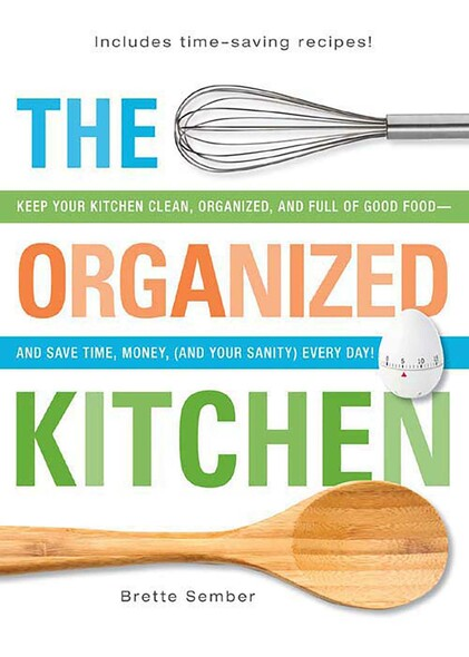 The Organized Kitchen : Keep Your Kitchen Clean, Organized, and Full of Good Food—and Save Time, Money, (and Your Sanity) Every Day!