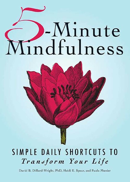 5-Minute Mindfulness : Simple Daily Shortcuts to Transform Your Life