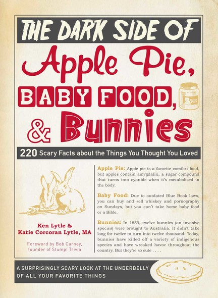 The Dark Side of Apple Pie, Baby Food, and Bunnies : 220 Scary Facts about the Things You Thought You Loved