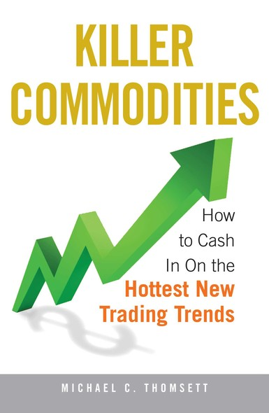 Killer Commodities : How to Cash in on the Hottest New Trading Trends