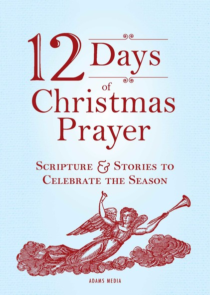 12 Days of Christmas Prayer : Scripture and Stories to Celebrate the Season