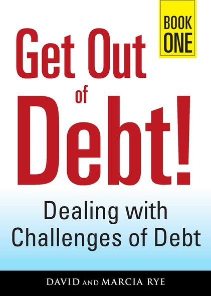Get Out of Debt! Book One : Dealing with Challenges of Debt