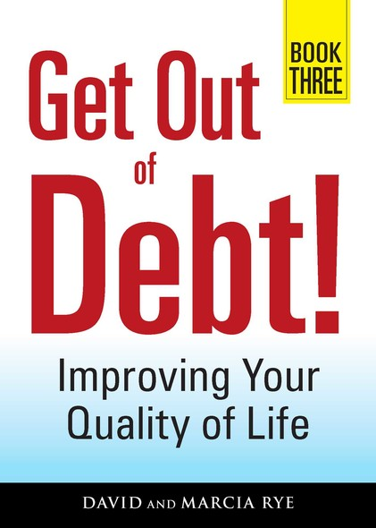 Get Out of Debt! Book Three : Improving Your Quality of Life