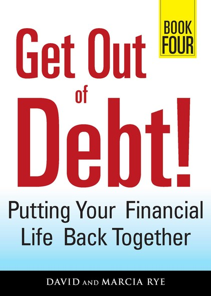 Get Out of Debt! Book Four : Putting Your Financial Life Back Together