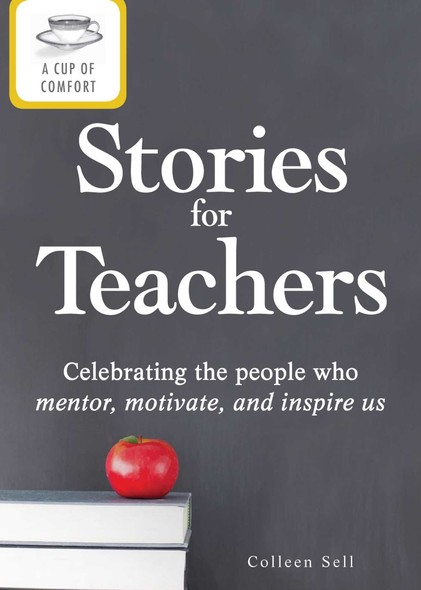 A Cup of Comfort Stories for Teachers : Celebrating the people who mentor, motivate, and inspire us