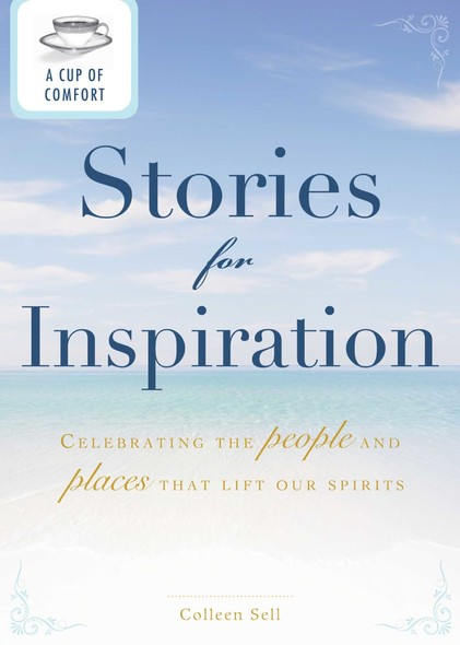 A Cup of Comfort Stories for Inspiration : Celebrating the people and places that lift our spirits