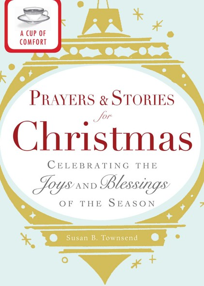 A Cup of Comfort Prayers and Stories for Christmas : Celebrating the joys and blessings of the season