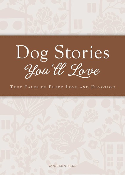 Dog Stories You'll Love : True tales of puppy love and devotion