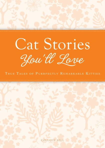 Cat Stories You'll Love : True tales of purrfectly remarkable kitties