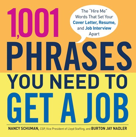 1,001 Phrases You Need to Get a Job : The 'Hire Me' Words that Set Your Cover Letter, Resume, and Job Interview Apart
