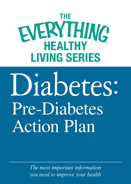 Diabetes: Pre-Diabetes Action Plan : The most important information you need to improve your health