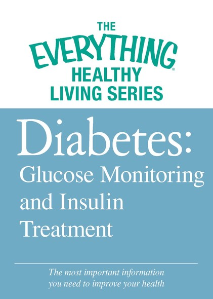 Diabetes: Glucose Monitoring and Insulin Treatment : The most important information you need to improve your health