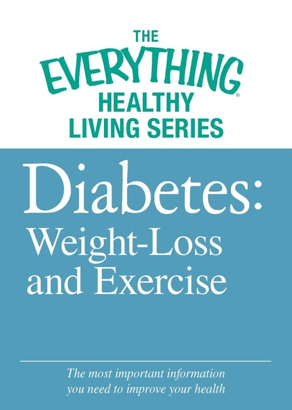Diabete: Weight Loss and Exercise : The most important information you need to improve your health