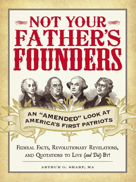 "Not Your Father's Founders : An ""Amended"" Look at America's First Patriots"