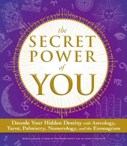 The Secret Power of You : Decode Your Hidden Destiny with Astrology, Tarot, Palmistry, Numerology, and the Enneagram