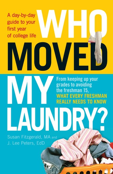 Who Moved My Laundry? : A day-by-day guide to your first year of college life