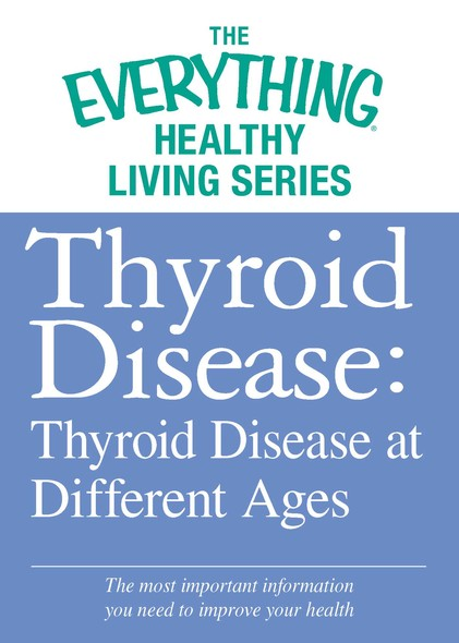 Thyroid Disease: Thyroid Disease at Different Ages : The most important information you need to improve your health