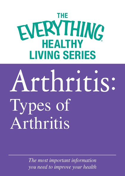Arthritis: Types of Arthritis : The most important information you need to improve your health