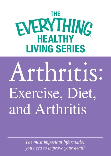 Arthritis: Exercise, Diet, and Arthritis : The most important information you need to improve your health