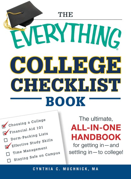 The Everything College Checklist Book : The Ultimate, All-in-one Handbook for Getting In - and Settling In - to College!