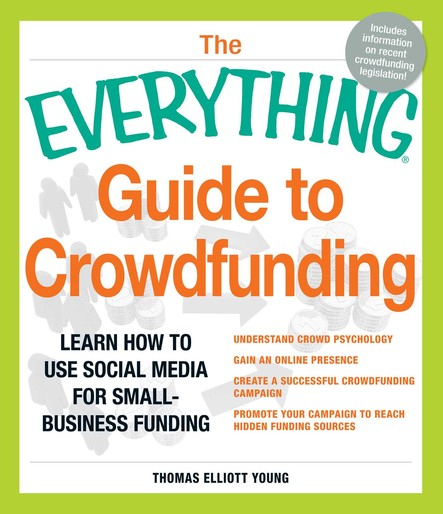 The Everything Guide to Crowdfunding : Learn how to use social media for small-business funding