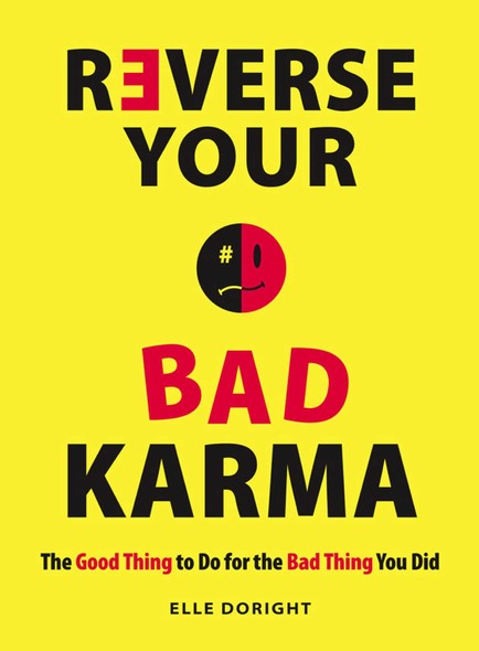 Reverse Your Bad Karma : The Good Thing to Do for the Bad Thing You Did