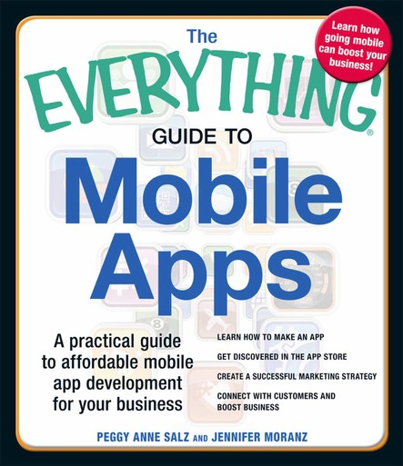 The Everything Guide to Mobile Apps : A Practical Guide to Affordable Mobile App Development for Your Business