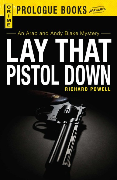 Lay that Pistol Down : An Arab and Andy Blake mystery