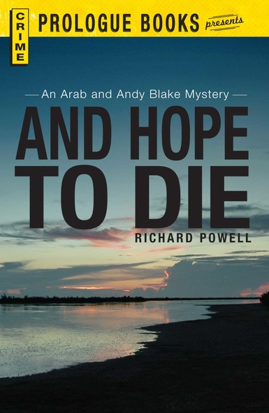 And Hope to Die : An Arab and Andy Blake mystery