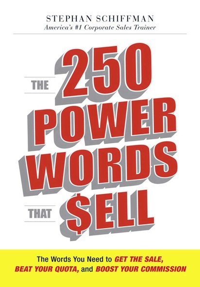 The 250 Power Words That Sell : The Words You Need to Get the Sale, Beat Your Quota, and Boost Your Commission
